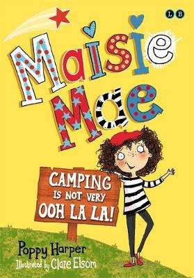 Maisie Mae: Camping is Not Very Ooh La La!: Book 3