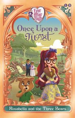 Ever After High: Once Upon a Twist: Rosabella and the Three Bears: Book 3