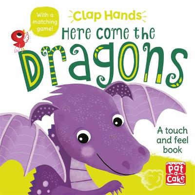 Clap Hands: Here Come the Dragons: A touch-and-feel board book