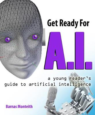 Get Ready for A.I.: A Young Reader's Guide to Artificial Intelligence