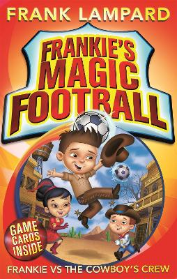 Frankie's Magic Football: Frankie vs The Cowboy's Crew: Book 3
