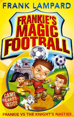 Frankie's Magic Football: Frankie vs The Knight's Nasties: Book 5