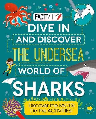 Factivity Dive In and Discover the Undersea World of Sharks: Discover the FACTS! Do the ACTIVITIES!