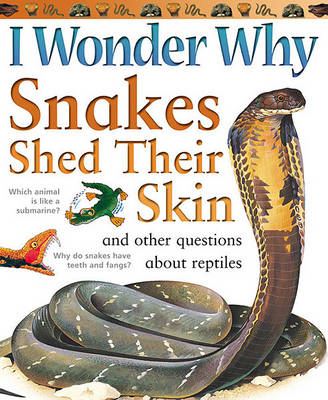 I Wonder Why Snakes Shed Their Skins: And Other Questions About Reptiles