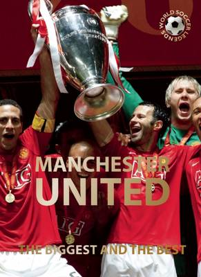 Manchester United: The Biggest and the Best