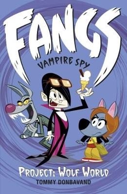 Fangs Vampire Spy Book 5: Project: Wolf World
