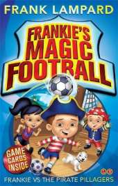 Frankie's Magic Football: Frankie vs The Pirate Pillagers: Book 1