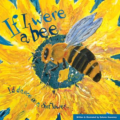 If I Were a Bee: I'd Dance on a Sunflower