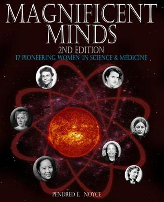 Magnificent Minds, 2nd edition: 17 Pioneering Women in Science and Medicine