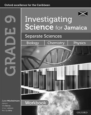 Investigating Science for Jamaica: Separate Sciences: Biology Chemistry Physics Workbook: Grade 9
