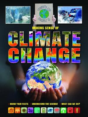 Making Sense of Climate Change: Know Your Facts, Understand the Science, What Can We Do?