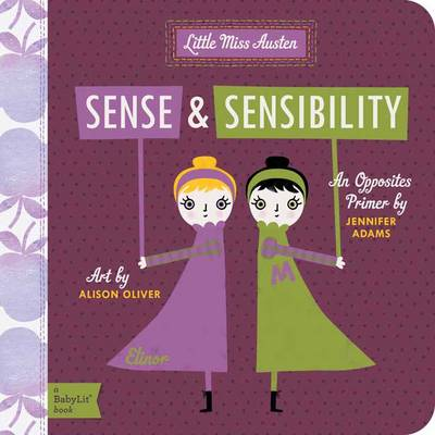 Little Miss Austen Sense and Sensibility: An Opposites Primer