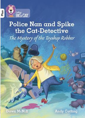Police Nan and Spike the Cat-Detective - The Mystery of the Toyshop Robber: Band 10+/White Plus