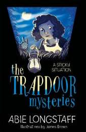 The Trapdoor Mysteries: A Sticky Situation: Book 1