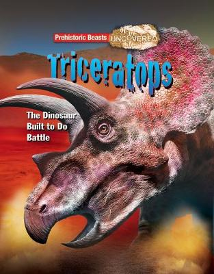 Triceratops: Prehistoric Beasts Uncovered - The Dinosaur Built to Do Battle