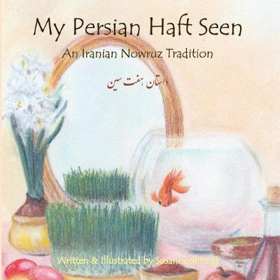 My Persian Haft Seen: An Iranian Nowruz Tradition