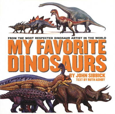 My Favorite Dinosaurs: From the Most Respected Dinosaur Artist in the World