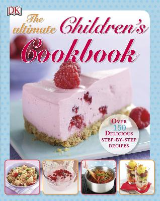 The Ultimate Children's Cookbook: Over 150 Delicious Step-by-Step Recipes