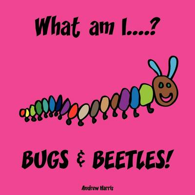 What Am I....? Bugs & Beetles!
