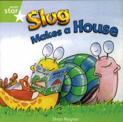 Rigby Star Independent Year 1/P2 Green Level: Slug Makes a House