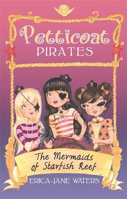 Petticoat Pirates: The Mermaids of Starfish Reef: Book 1
