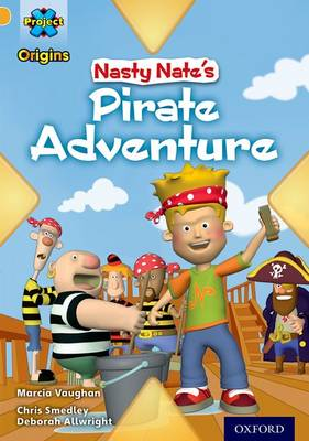 Project X Origins: Gold Book Band, Oxford Level 9: Pirates: Nasty Nate's Pirate Adventure