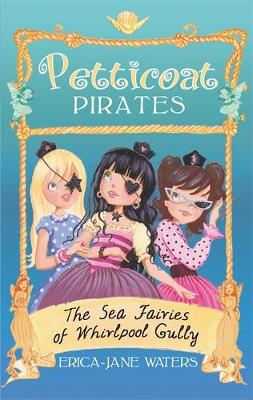 Petticoat Pirates: The Sea Fairies of Whirlpool Gully: Book 2