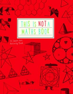 This is Not a Maths Book: A Smart Art Activity Book