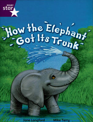 Rigby Star Independent Year 2/P3 Purple Level: How the Elephant Got its Trunk