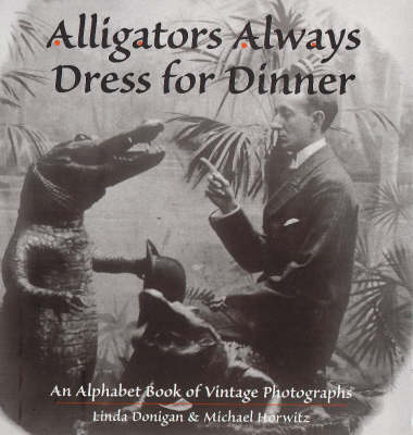 Alligators Always Dress for Dinner: An Alphabet Book of Vintage Photographs