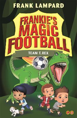 Frankie's Magic Football: Team T. Rex: Book 14