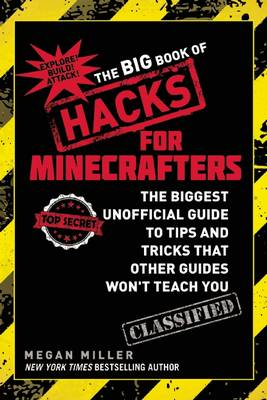 The Big Book of Hacks for Minecrafters: The Biggest Unofficial Guide to Tips and Tricks That Other Guides Won?t Teach You
