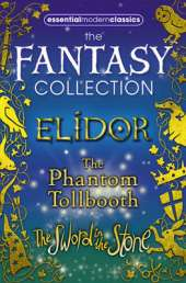 Essential Modern Classics Fantasy Collection: The Phantom Tollbooth / Elidor / the Sword in the Stone