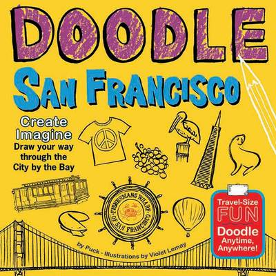 Doodle San Francisco: Create. Imagine. Draw Your Way Through the City by the Bay
