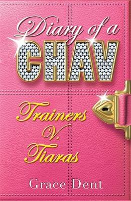 Diary of a Chav: Trainers v. Tiaras: Book 1