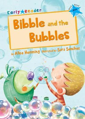 Bibble and the Bubbles: (Blue Early Reader)