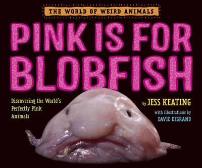 Pink Is For Blobfish: Discovering the World's Perfectly Pink Animals