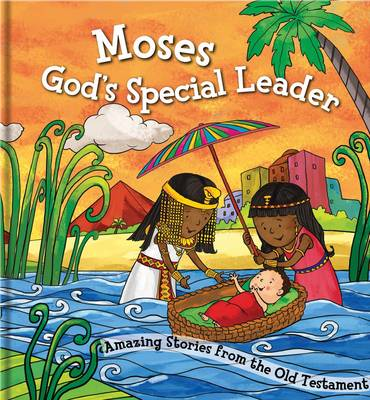 Moses, God's Special Leader: Amazing Stories from the Old Testament
