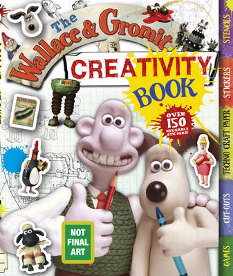 The Wallace and Gromit Creativity Book