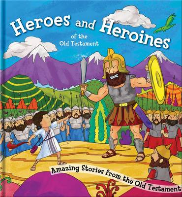 Heroes and Heroines of the Old Testament: Amazing Stories from the Old Testament