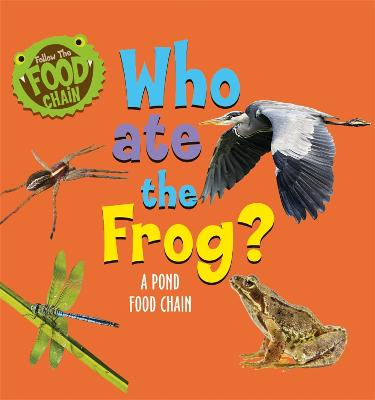 Follow the Food Chain: Who Ate the Frog?: A Pond Food Chain