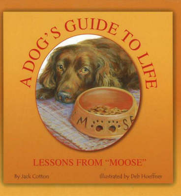 Dog's Guide to Life: Lessons from 'Moose'