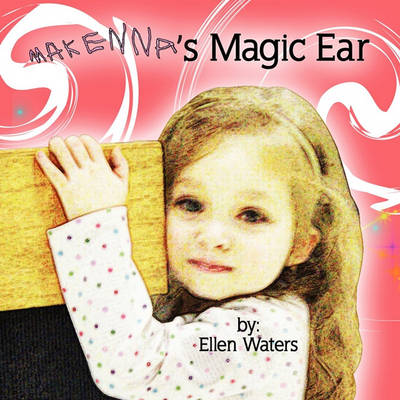 Makenna's Magic Ear