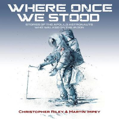 WHERE ONCE WE STOOD: STORIES OF THE APOLLO ASTRONAUTS WHO WALKED ON THE MOON