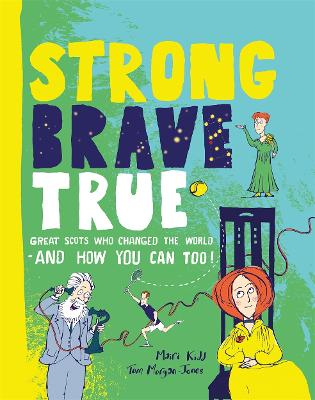 Strong Brave True: Great Scots Who Changed the World . . . And How You Can Too