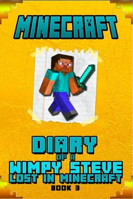 Minecraft: Diary of Steve Lost in Minecraft Book 3: Unofficial Minecraft Book for Kids.