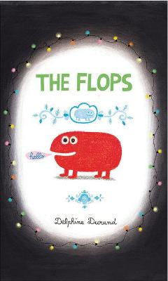 The Flops: And Their Fabulous Adventures