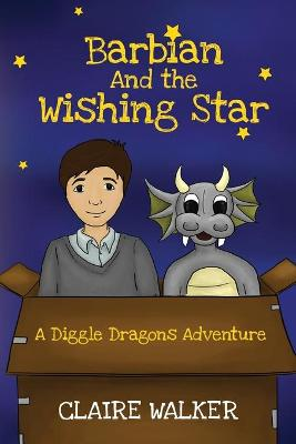 Barbian And The Wishing Star -: A Diggle Dragons Adventure