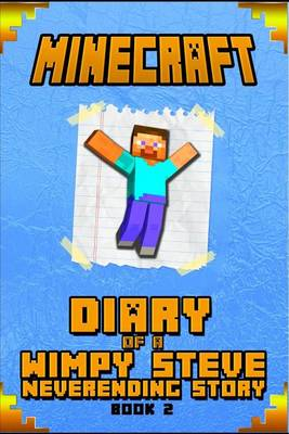Minecraft: Diary of Steve Neverending Story Book 2: An Unoffical Minecraft Book for Kids