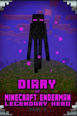 Minecraft: Diary of Minecraft Enderman Legendary Hero Book 2: Legendary Minecraft Book about Steve and His Friend